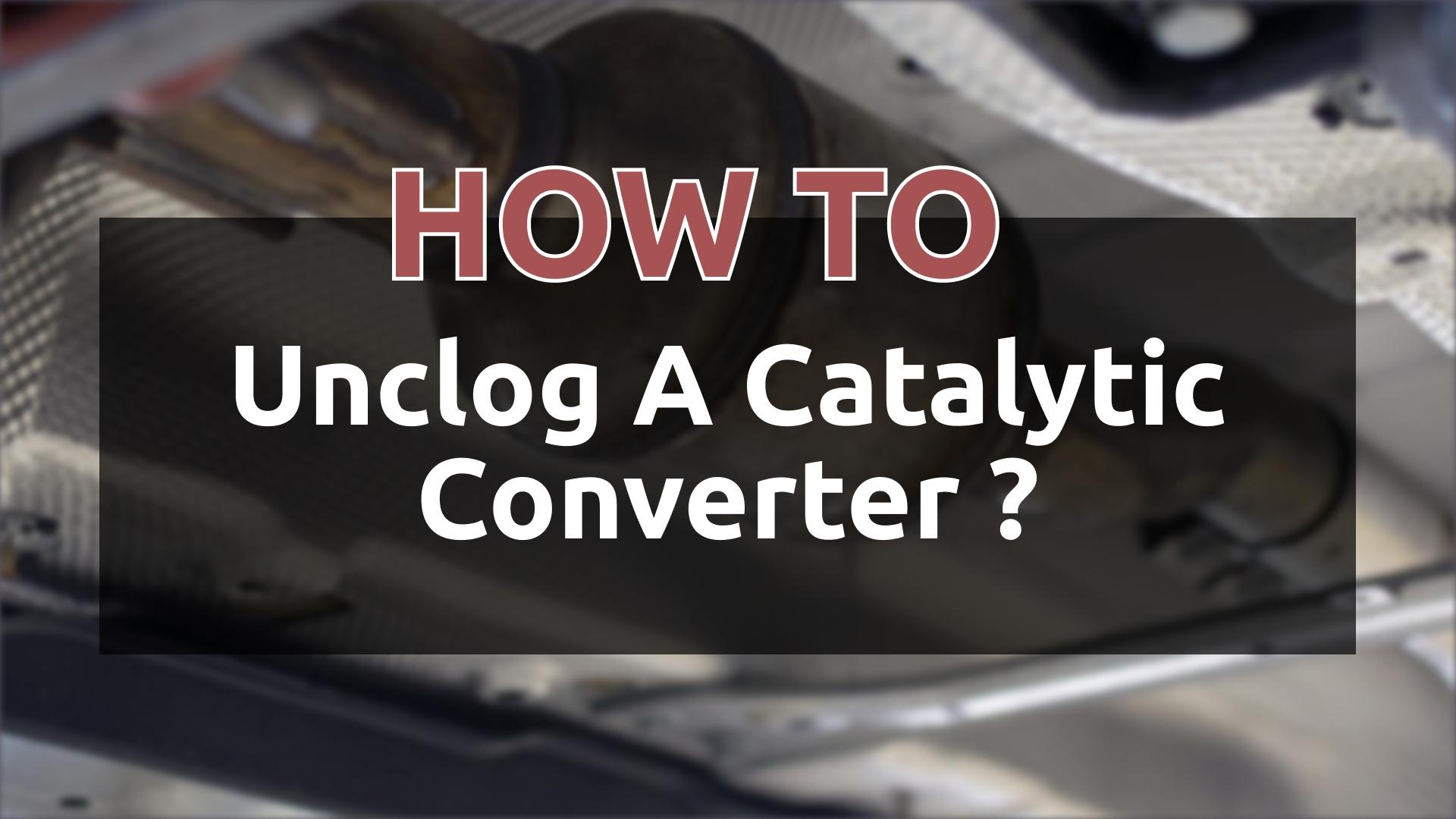 How To Unclog A Catalytic Converter: image