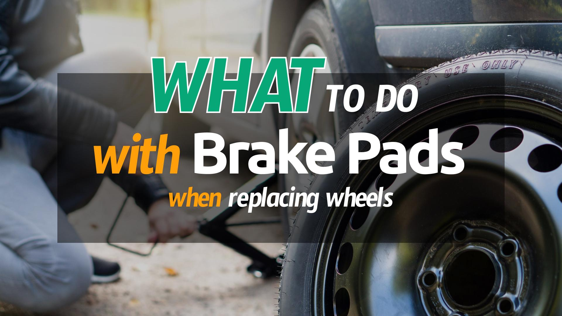 What to do with brake pads when replacing wheels: image